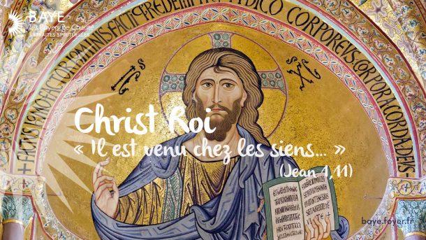 Retraite spirituelle CHRIST ROI « Il est venu chez les siens… » (Jean 1,11)