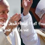 Avec Jean-Paul II et François, la joie de la vie - Week-end spirituel
