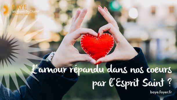 L'amour répandu dans nos coeurs par l'Esprit Saint ?