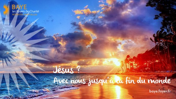 Jésus, avec nous jusqu'à la fin du monde !