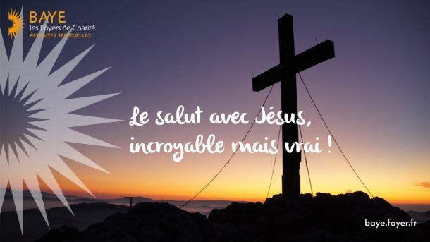 Le salut avec Jésus ? Incroyable, mais vrai !