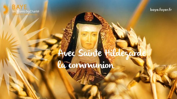 Session : Avec Sainte Hildegarde, la communion