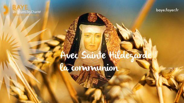 Session : Avec Sainte Hildegarde, la communion