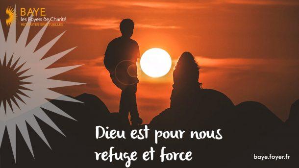 Dieu est pour nous refuge et force